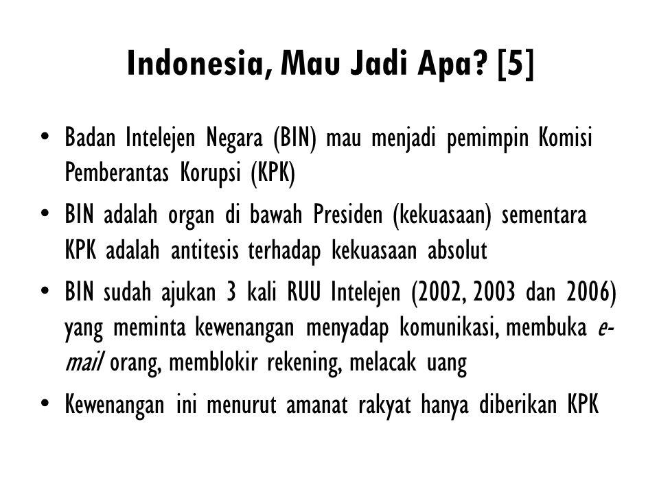 Indonesia, Mau Jadi Apa? [5] Badan Intelejen Negara (BIN) mau menjadi pemimpin Komisi Pemberantas Korupsi (KPK) BIN adalah organ di bawah Presiden (ke