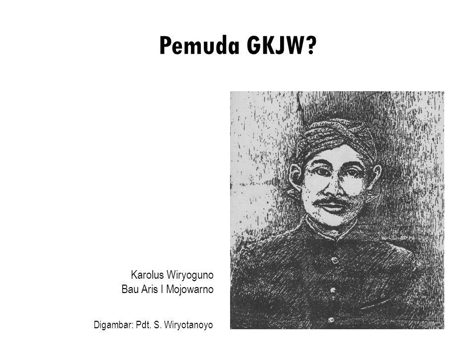 Pemuda GKJW? Karolus Wiryoguno Bau Aris I Mojowarno Digambar: Pdt. S. Wiryotanoyo