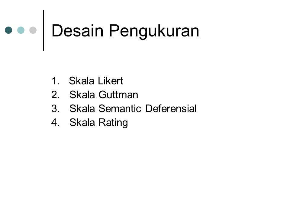 Skala Likert Skala Likert's digunakan untuk mengukur sikap, pendapat dan persepsi seseorang tentang fenomena sosial.