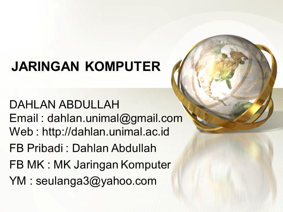 JARINGAN KOMPUTER DAHLAN ABDULLAH Email : dahlan.unimal@gmail.com Web : http://dahlan.unimal.ac.id FB Pribadi : Dahlan Abdullah FB MK : MK Jaringan Ko