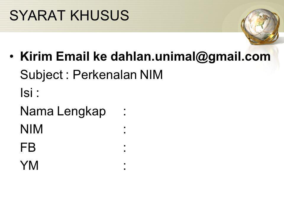 SYARAT KHUSUS Kirim Email ke dahlan.unimal@gmail.com Subject : Perkenalan NIM Isi : Nama Lengkap : NIM: FB: YM:
