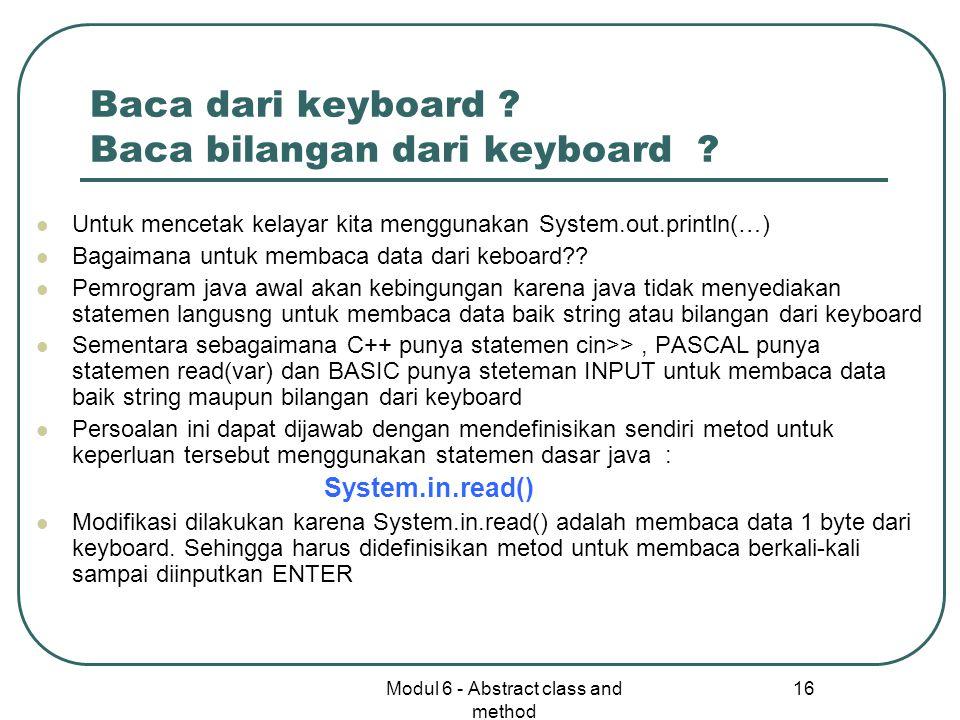 Modul 6 - Abstract class and method 16 Baca dari keyboard .
