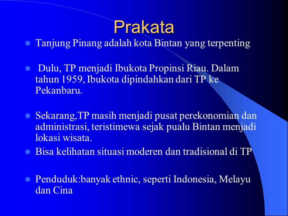 Prakata Tanjung Pinang adalah kota Bintan yang terpenting Dulu, TP menjadi Ibukota Propinsi Riau. Dalam tahun 1959, Ibukota dipindahkan dari TP ke Pek