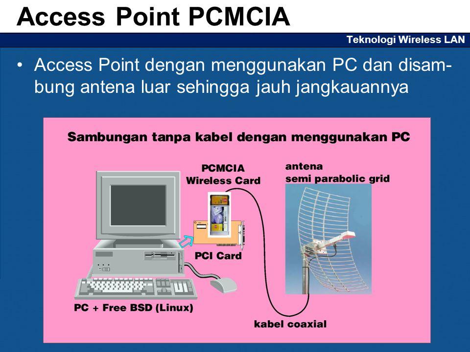 Teknologi Wireless LAN Access Point dengan menggunakan PC dan disam- bung antena luar sehingga jauh jangkauannya Access Point PCMCIA