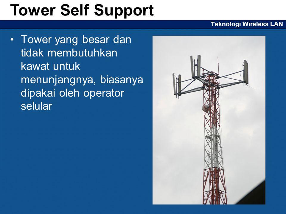 Teknologi Wireless LAN Tower yang besar dan tidak membutuhkan kawat untuk menunjangnya, biasanya dipakai oleh operator selular Tower Self Support