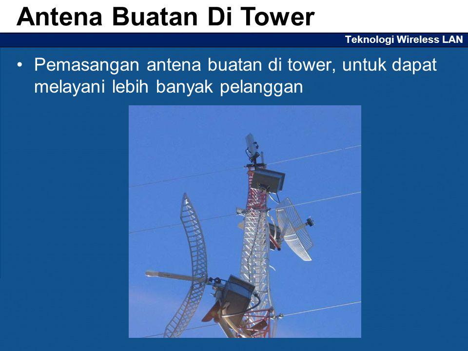 Teknologi Wireless LAN Pemasangan antena buatan di tower, untuk dapat melayani lebih banyak pelanggan Antena Buatan Di Tower
