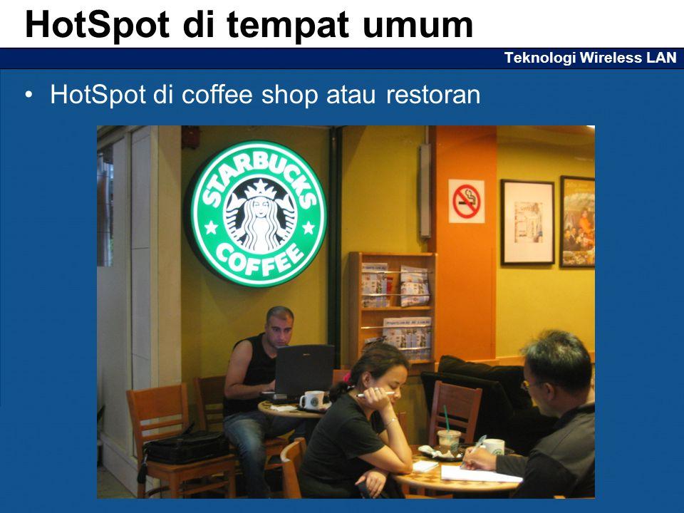 Teknologi Wireless LAN HotSpot di coffee shop atau restoran HotSpot di tempat umum