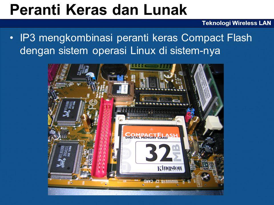Teknologi Wireless LAN IP3 mengkombinasi peranti keras Compact Flash dengan sistem operasi Linux di sistem-nya Peranti Keras dan Lunak