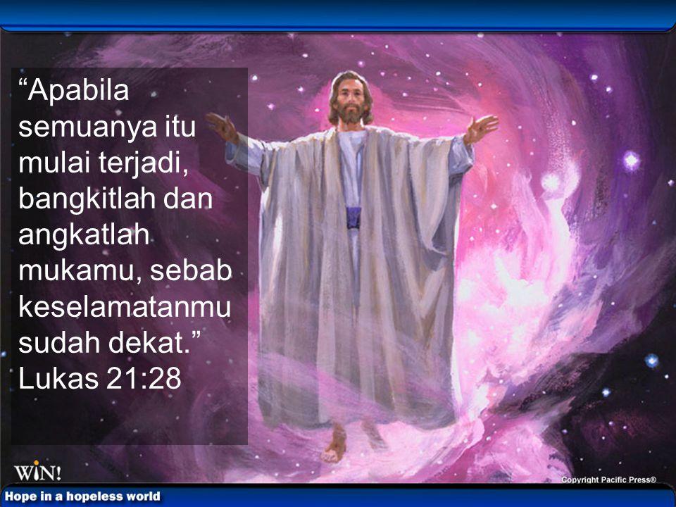 """""""Apabila semuanya itu mulai terjadi, bangkitlah dan angkatlah mukamu, sebab keselamatanmu sudah dekat."""" Lukas 21:28"""