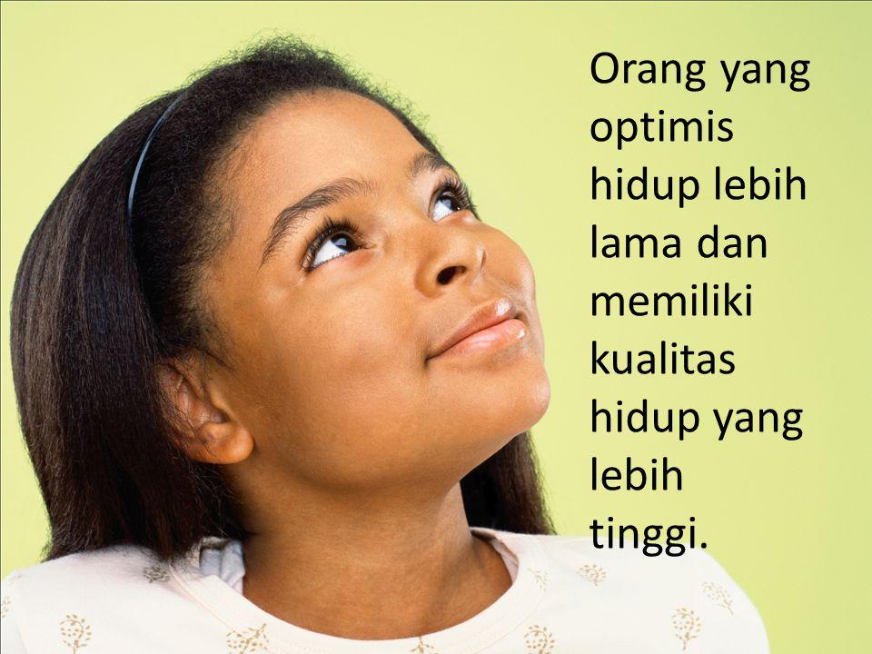 Orang yang optimis hidup lebih lama dan memiliki kualitas hidup yang lebih tinggi.