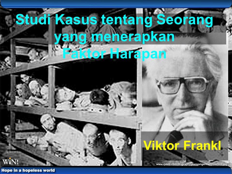 Studi Kasus tentang Seorang yang menerapkan Faktor Harapan Viktor Frankl