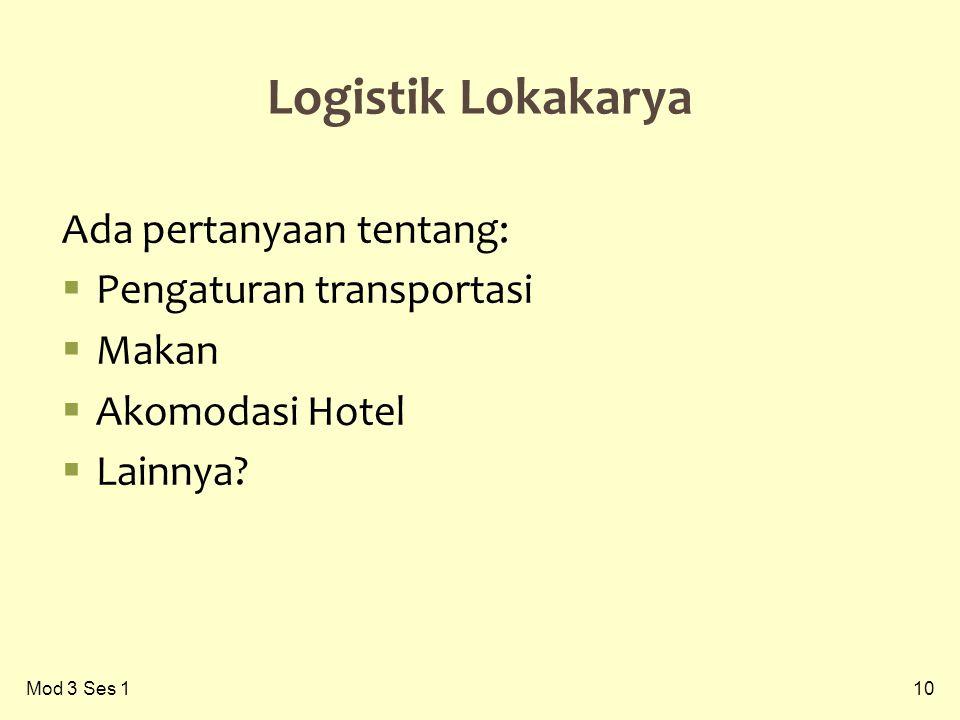 10 Logistik Lokakarya Ada pertanyaan tentang:  Pengaturan transportasi  Makan  Akomodasi Hotel  Lainnya.