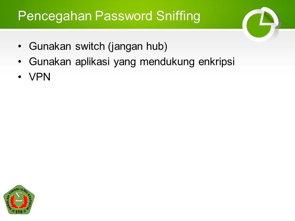 Pencegahan Password Sniffing Gunakan switch (jangan hub) Gunakan aplikasi yang mendukung enkripsi VPN