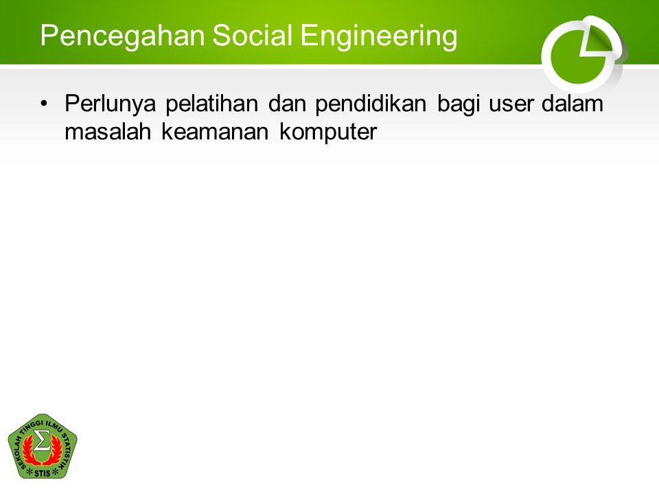 Pencegahan Social Engineering Perlunya pelatihan dan pendidikan bagi user dalam masalah keamanan komputer