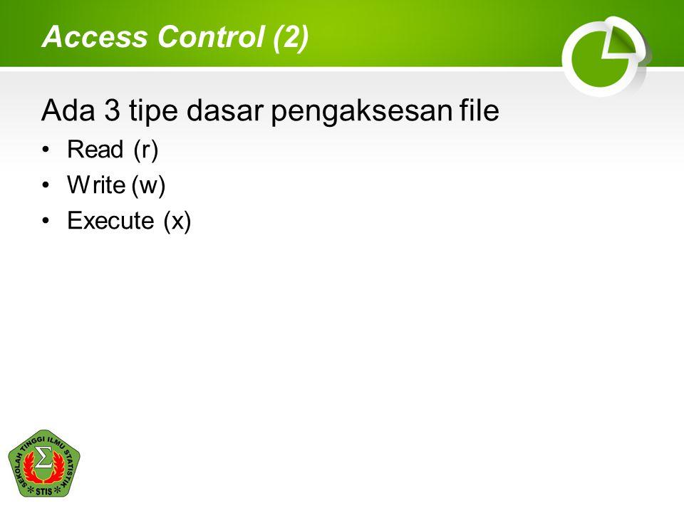 Access Control (2) Ada 3 tipe dasar pengaksesan file Read (r) Write (w) Execute (x)