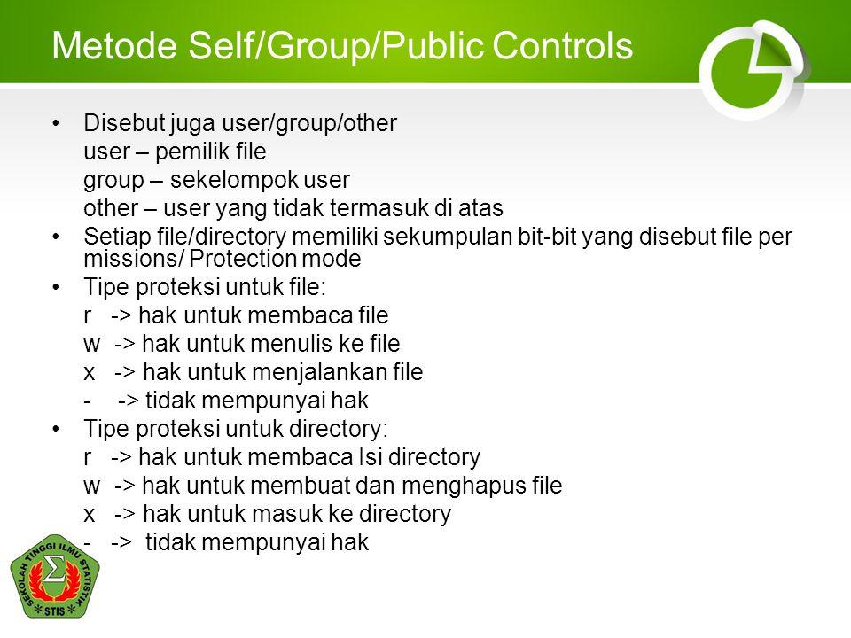 Metode Self/Group/Public Controls Disebut juga user/group/other user – pemilik file group – sekelompok user other – user yang tidak termasuk di atas S
