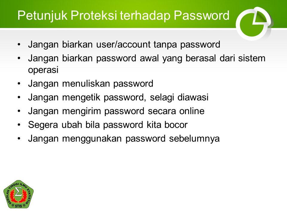 Petunjuk Proteksi terhadap Password Jangan biarkan user/account tanpa password Jangan biarkan password awal yang berasal dari sistem operasi Jangan me