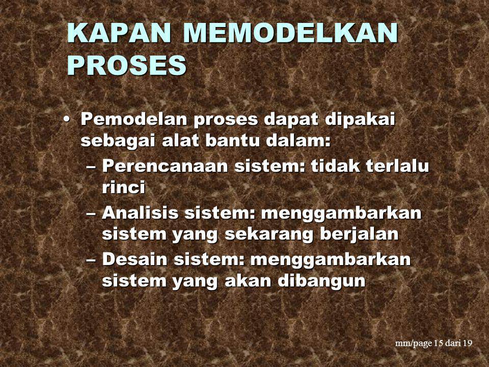 mm/page 15 dari 19 KAPAN MEMODELKAN PROSES Pemodelan proses dapat dipakai sebagai alat bantu dalam:Pemodelan proses dapat dipakai sebagai alat bantu d