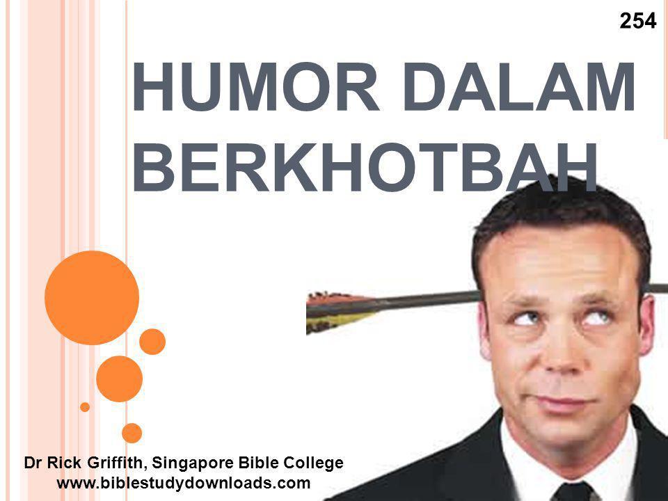HUMOR DALAM BERKHOTBAH Dr Rick Griffith, Singapore Bible College www.biblestudydownloads.com 254