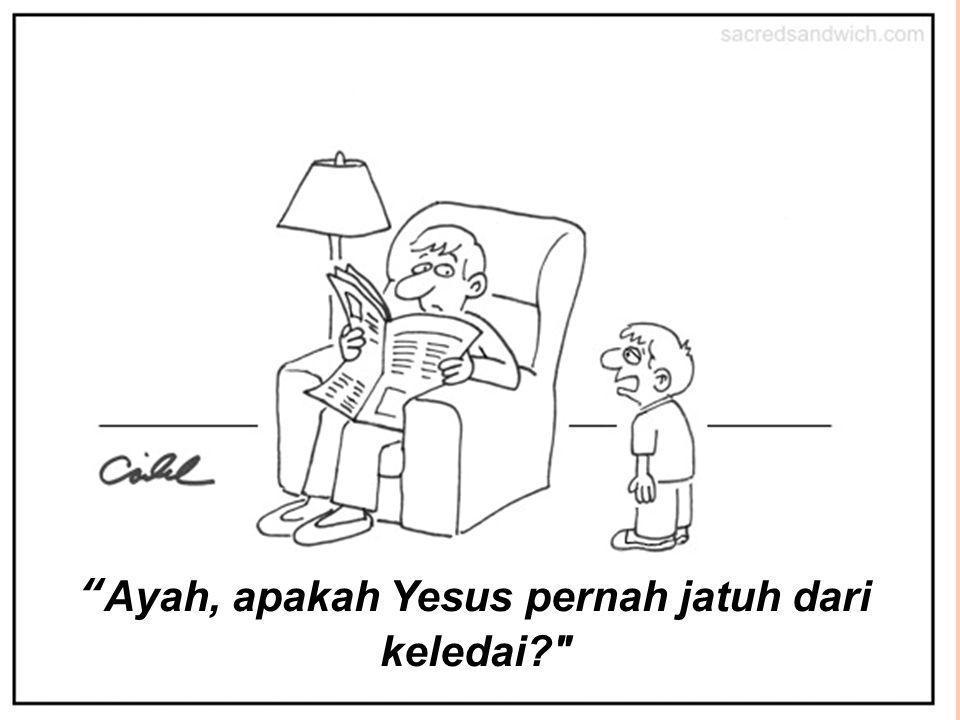 Suppository Preaching Ayah, apakah Yesus pernah jatuh dari keledai?