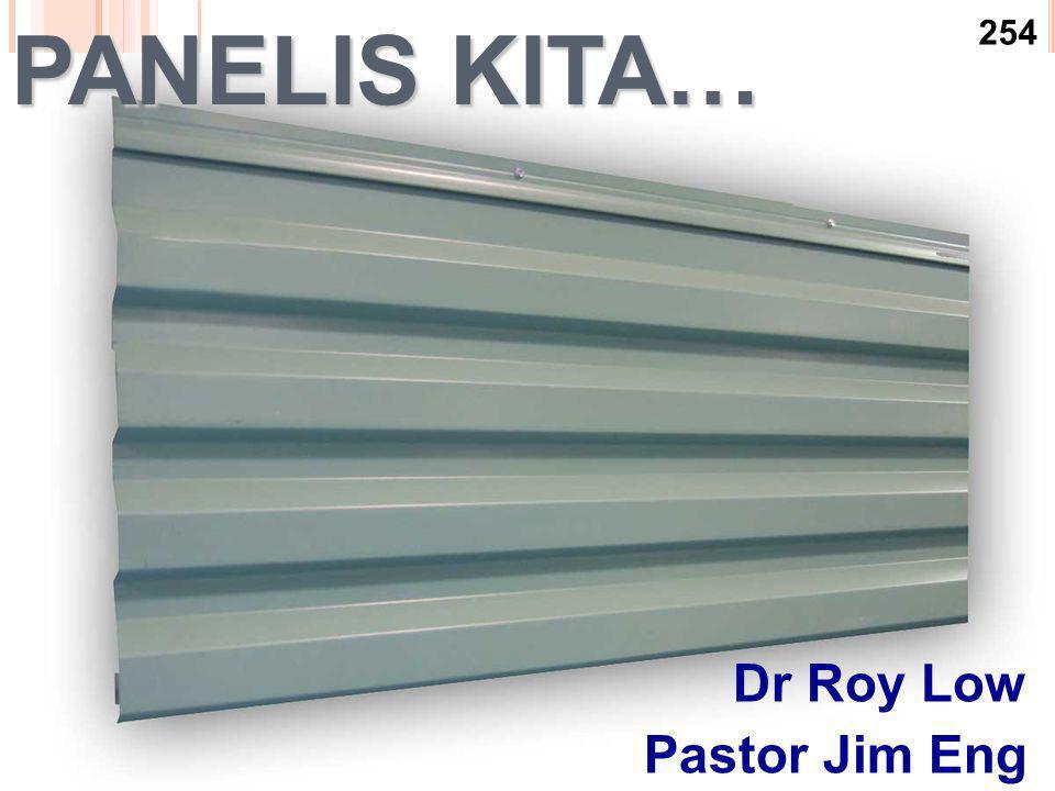Dr Roy Low Pastor Jim Eng MEMPERKENALKAN PANELIS KITA… 254