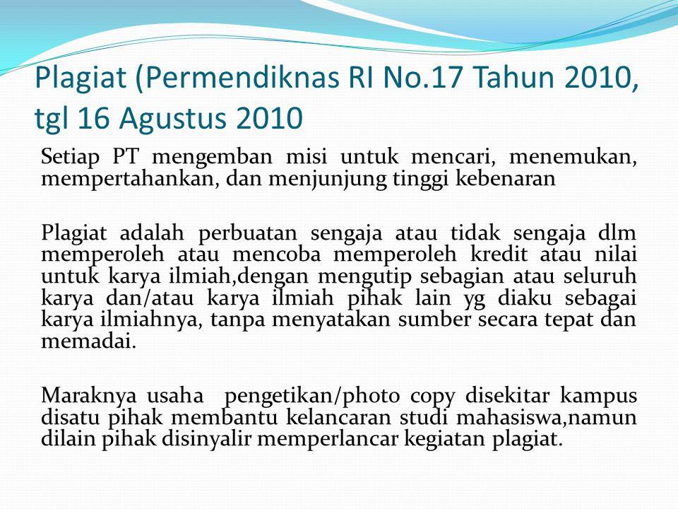 Plagiat (Permendiknas RI No.17 Tahun 2010, tgl 16 Agustus 2010 Setiap PT mengemban misi untuk mencari, menemukan, mempertahankan, dan menjunjung tingg