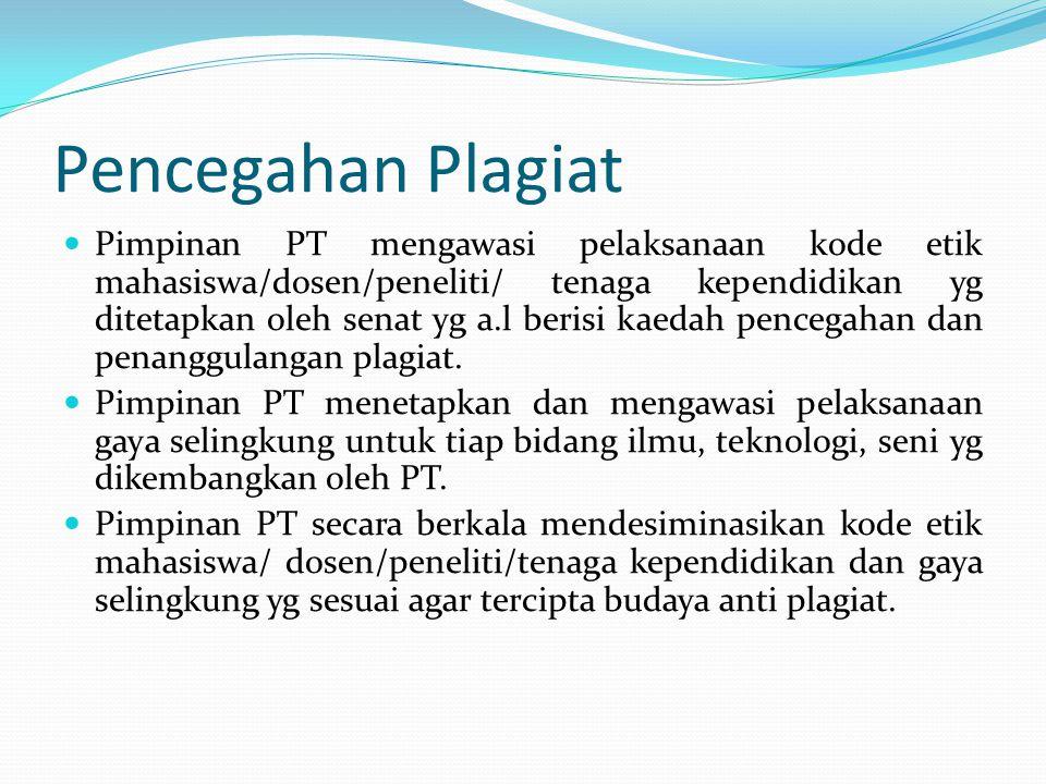 Pencegahan Plagiat Pimpinan PT mengawasi pelaksanaan kode etik mahasiswa/dosen/peneliti/ tenaga kependidikan yg ditetapkan oleh senat yg a.l berisi ka