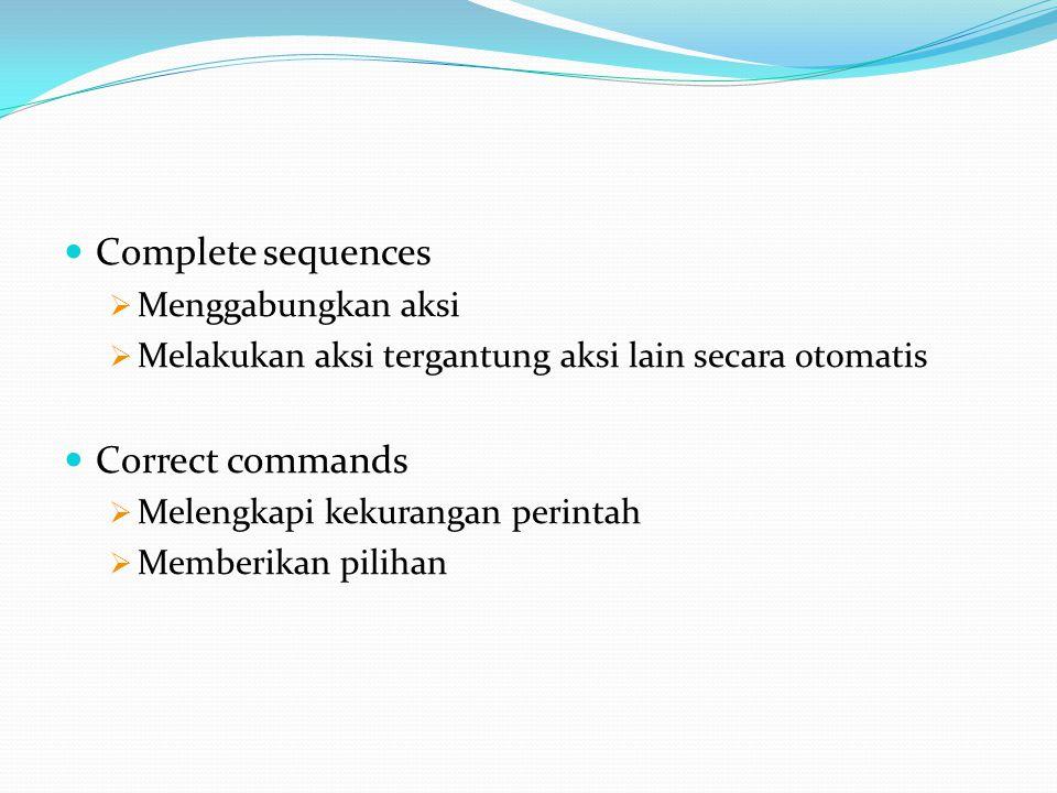 Complete sequences  Menggabungkan aksi  Melakukan aksi tergantung aksi lain secara otomatis Correct commands  Melengkapi kekurangan perintah  Memb
