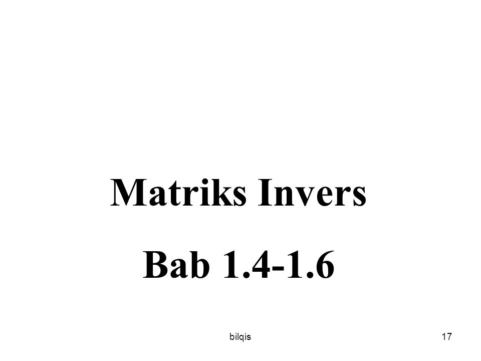 bilqis17 Matriks Invers Bab 1.4-1.6