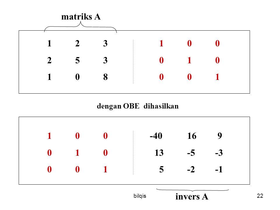 bilqis22 123 100 253010 108001 dengan OBE dihasilkan 100 -4016 9 010 13-5-3 0015-2-1 matriks A invers A