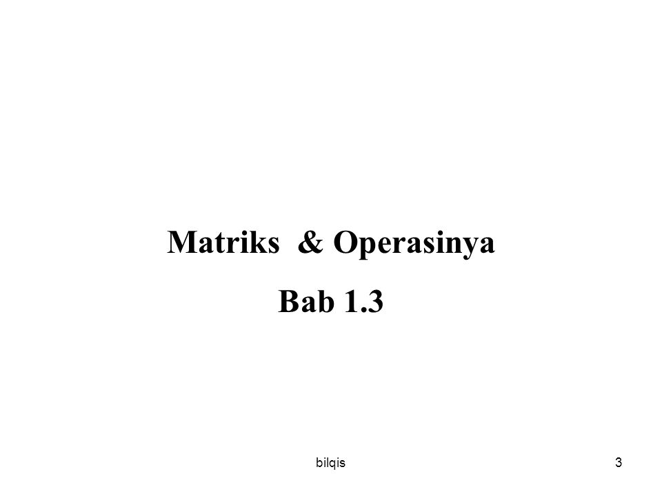 bilqis3 Matriks & Operasinya Bab 1.3