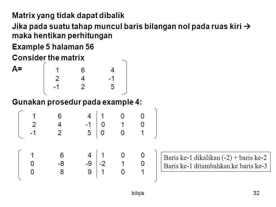 bilqis32 Matrix yang tidak dapat dibalik Jika pada suatu tahap muncul baris bilangan nol pada ruas kiri  maka hentikan perhitungan Example 5 halaman