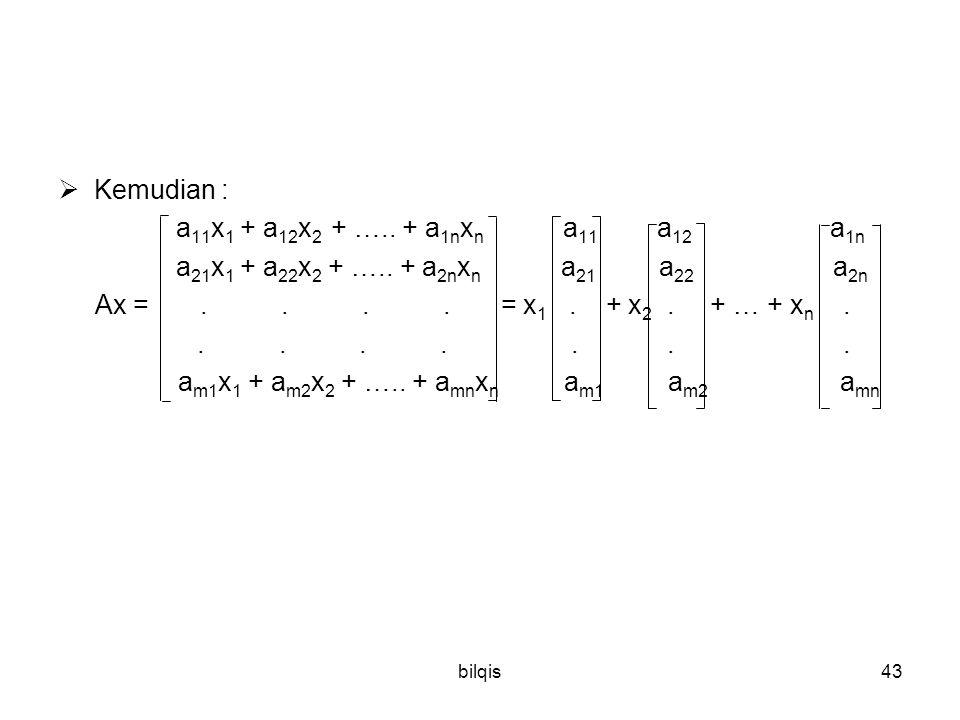 bilqis43  Kemudian : a 11 x 1 + a 12 x 2 + ….. + a 1n x n a 11 a 12 a 1n a 21 x 1 + a 22 x 2 + ….. + a 2n x n a 21 a 22 a 2n Ax =.... = x 1. + x 2. +