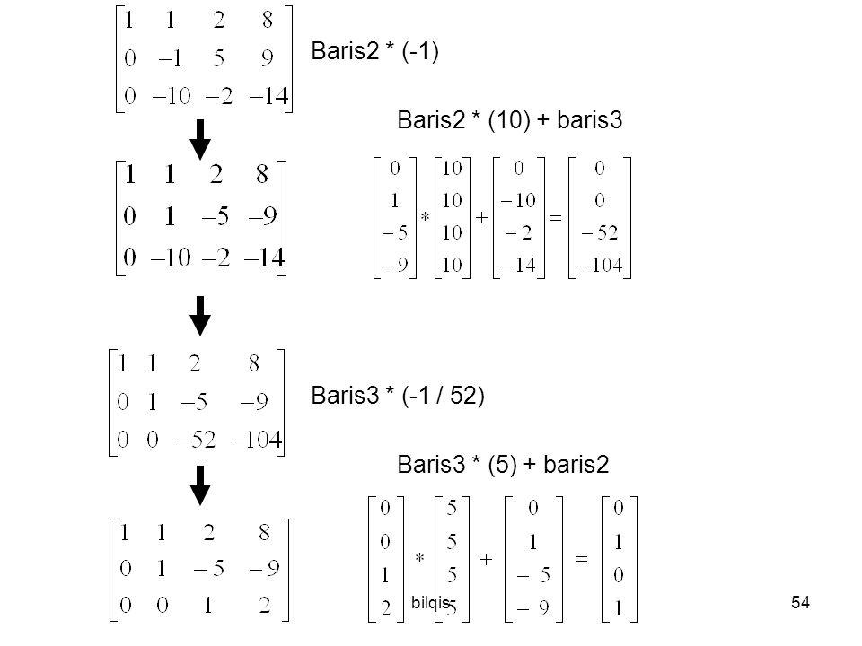 bilqis54 Baris2 * (-1) Baris2 * (10) + baris3 Baris3 * (-1 / 52) Baris3 * (5) + baris2