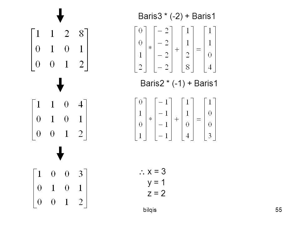 bilqis55 Baris3 * (-2) + Baris1 Baris2 * (-1) + Baris1  x = 3 y = 1 z = 2