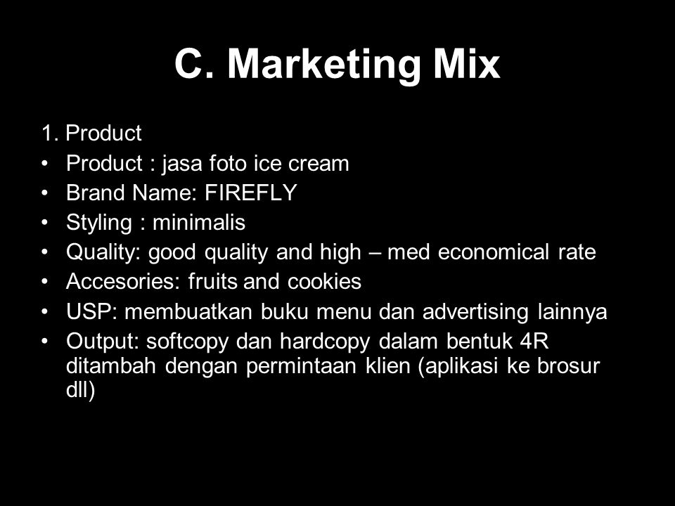 C. Marketing Mix 1. Product Product : jasa foto ice cream Brand Name: FIREFLY Styling : minimalis Quality: good quality and high – med economical rate
