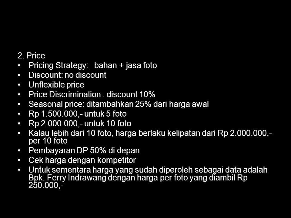 2. Price Pricing Strategy: bahan + jasa foto Discount: no discount Unflexible price Price Discrimination : discount 10% Seasonal price: ditambahkan 25