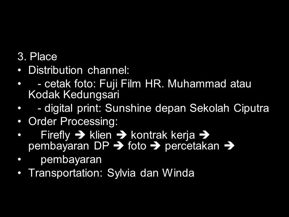 3. Place Distribution channel: - cetak foto: Fuji Film HR. Muhammad atau Kodak Kedungsari - digital print: Sunshine depan Sekolah Ciputra Order Proces