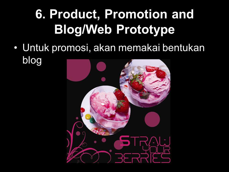 6. Product, Promotion and Blog/Web Prototype Untuk promosi, akan memakai bentukan blog