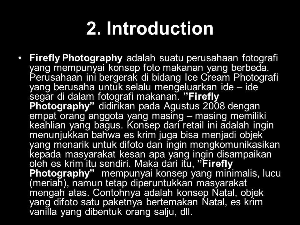 2. Introduction Firefly Photography adalah suatu perusahaan fotografi yang mempunyai konsep foto makanan yang berbeda. Perusahaan ini bergerak di bida