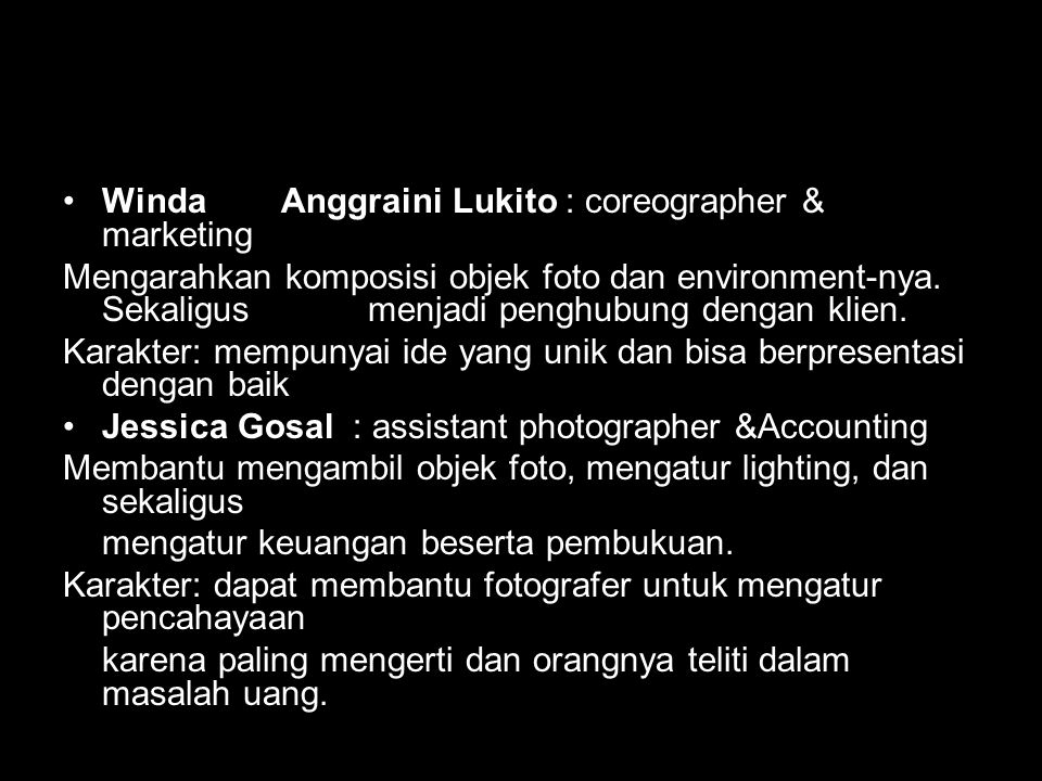 Winda Anggraini Lukito : coreographer & marketing Mengarahkan komposisi objek foto dan environment-nya. Sekaligus menjadi penghubung dengan klien. Kar