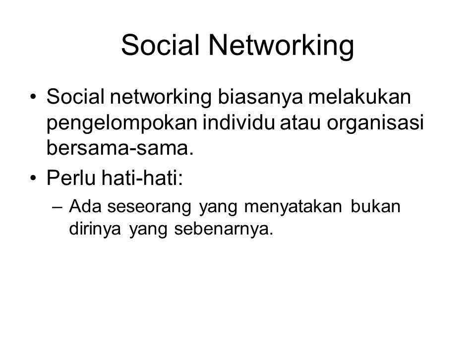 Social Networking Social networking biasanya melakukan pengelompokan individu atau organisasi bersama-sama.