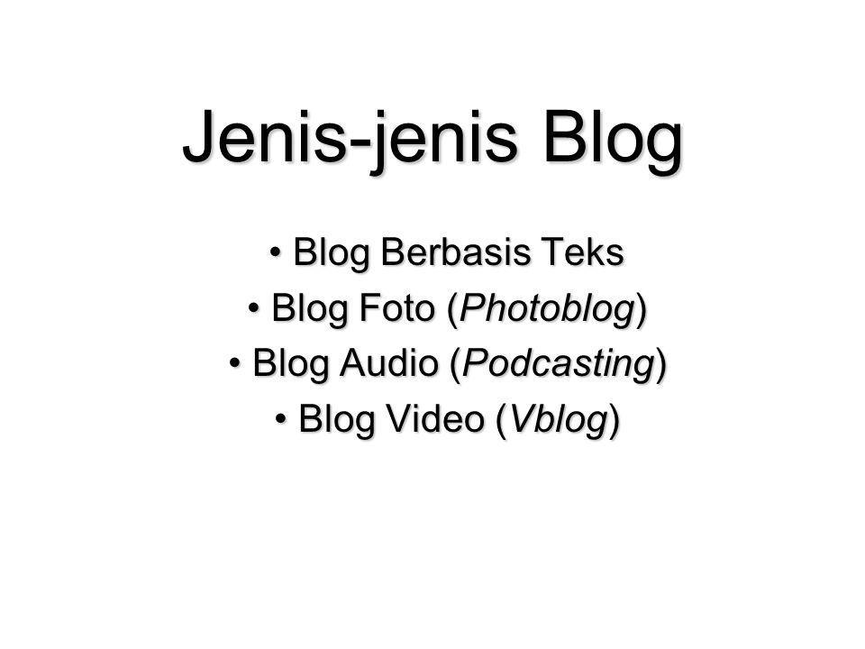 Jenis-jenis Blog Blog Berbasis Teks Blog Berbasis Teks Blog Foto (Photoblog) Blog Foto (Photoblog) Blog Audio (Podcasting) Blog Audio (Podcasting) Blog Video (Vblog) Blog Video (Vblog)