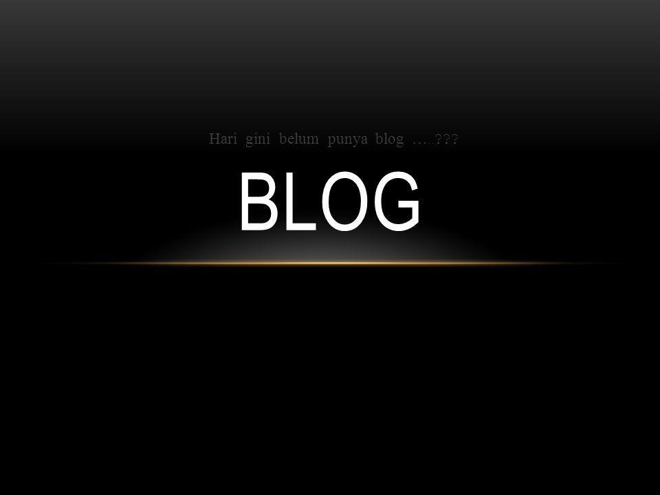 Hari gini belum punya blog ….. BLOG
