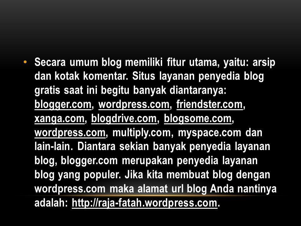 Secara umum blog memiliki fitur utama, yaitu: arsip dan kotak komentar. Situs layanan penyedia blog gratis saat ini begitu banyak diantaranya: blogger