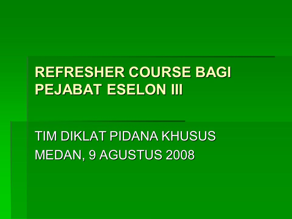 REFRESHER COURSE BAGI PEJABAT ESELON III TIM DIKLAT PIDANA KHUSUS MEDAN, 9 AGUSTUS 2008