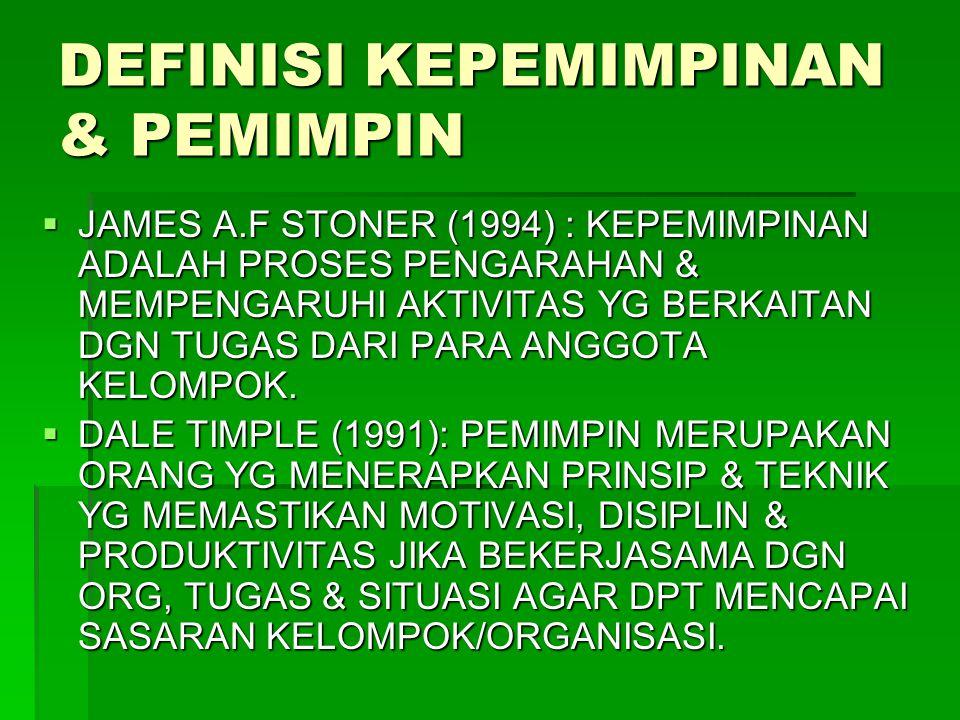DEFINISI KEPEMIMPINAN & PEMIMPIN  JAMES A.F STONER (1994) : KEPEMIMPINAN ADALAH PROSES PENGARAHAN & MEMPENGARUHI AKTIVITAS YG BERKAITAN DGN TUGAS DARI PARA ANGGOTA KELOMPOK.
