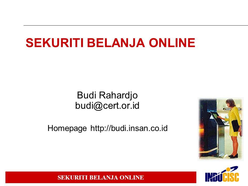 SEKURITI BELANJA ONLINE Budi Rahardjo budi@cert.or.id Homepage http://budi.insan.co.id