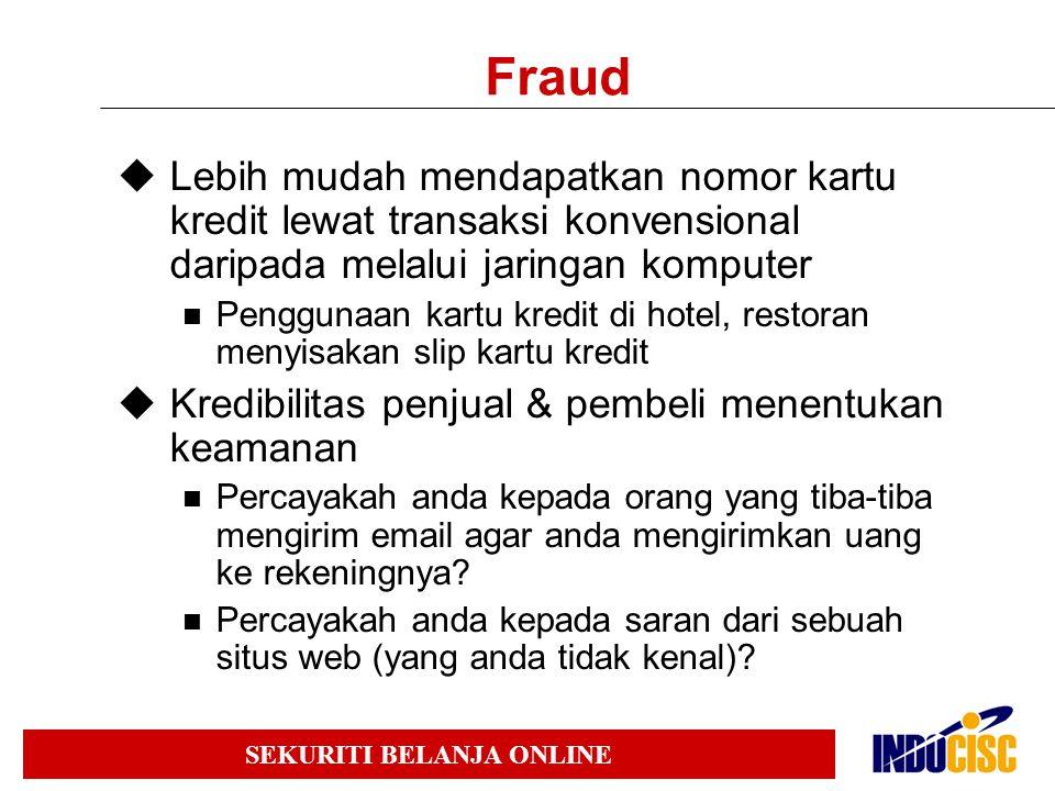 SEKURITI BELANJA ONLINE Fraud  Lebih mudah mendapatkan nomor kartu kredit lewat transaksi konvensional daripada melalui jaringan komputer Penggunaan