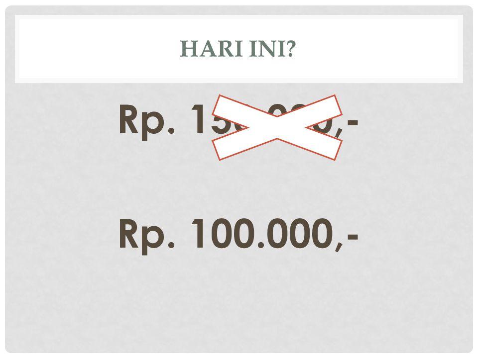 HARI INI? Rp. 150.000,- Rp. 100.000,-